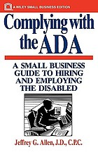 Complying with the ADA : a small business guide to hiring and employing the disabled