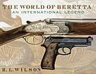 The world of Beretta : an international legend