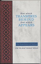 That which transpires behind that which appears : the experience of Sufism