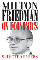 Milton Friedman on economics : selected papers