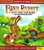 Brer Rabbit and the tar baby : an African-American legend