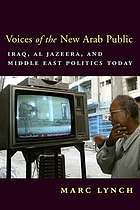 Voices of the new Arab public : Iraq, Al-Jazeera, and Middle East politics today