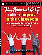 The Second City guide to improv in the classroom : using improvisation to teach skills and boost learning