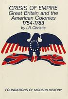 Crisis of empire: Great Britain and the American colonies, 1754-1783