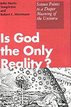 Is God the only reality? : science points to a deeper meaning of the universe