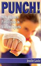 Punch! : why women participate in violent sports