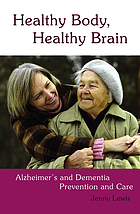 Healthy body, healthy brain : Alzheimer's and dementia prevention and care
