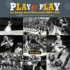 Play by play : Los Angeles sports photography, 1889-1989 : from the photography collection of the Los Angeles Public Library