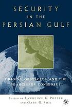 Security in the Persian Gulf : origins, obstacles, and the search for consensus