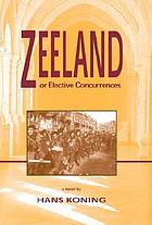 Zeeland, or, Elective concurrences : a novel