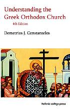 Understanding the Greek Orthodox Church : its faith, history, and practice
