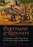 Partisans and Redcoats : the American Revolution in the South Carolina backcountry
