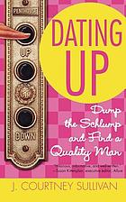 Dating up : dump the schlump and find a quality man
