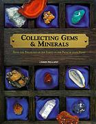 Collecting gems & minerals : hold the treasures of the earth in the palm of your hand