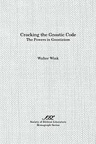 Cracking the Gnostic code : the powers in Gnosticism