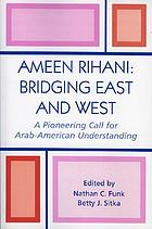 Ameen Rihani : bridging East and West : a pioneering call for Arab-American understanding