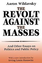 The revolt against the masses, and other essays on politics and public policy
