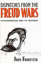 Dispatches from the Freud wars : psychoanalysis and its passions
