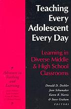 Teaching every adolescent every day : learning in diverse middle and high school classrooms