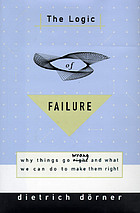 The logic of failure : why things go wrong and what we can do to make them right