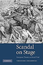 Scandal on stage : European theater as moral trial