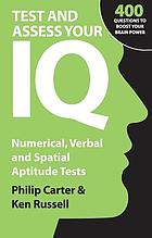 Test and assess your IQ : numerical, verbal, and spatial aptitude tests