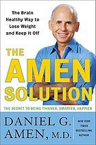 The Amen solution : the brain healthy way to lose weight and keep it off