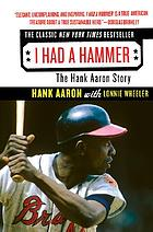 I had a hammer : the Hank Aaron story