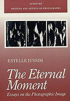 The eternal moment : essays on the photographic image