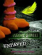 Sesame Street unpaved : scripts, stories, secrets, and songs