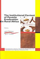 The institutional context of poverty eradication in rural Africa : proceedings from a seminar in tribute to the 20th anniversary of the International Fund for Agricultural Development (IFAD)