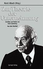 Zur Theorie der Unternehmung : Schriften und Reden von Erich Gutenberg : aus dem Nachlass