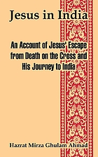 Jesus in India; being an account of Jesus' escape from death on the cross and his journey to India