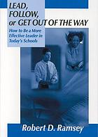 Lead, follow, or get out of the way : how to be a more effective leader in today's schools