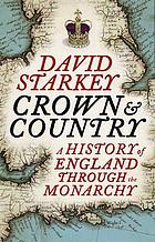 Crown and country : a history of England through her monarchy
