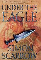 Under the eagle : a tale of military adventure and reckless heroism with the Roman legions