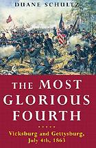 The most glorious fourth : Vicksburg and Gettysburg, July 4, 1863