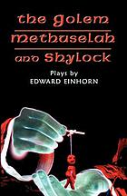 The golem, Methuselah, and Shylock : plays