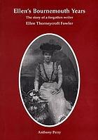 Ellen's Bournemouth years : the story of a forgotten writer, Ellen Thorneycroft Fowler