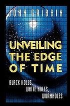 Unveiling the edge of time : black holes, white holes, wormholes