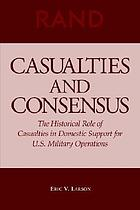 Casualties and consensus : the historical role of casualties in domestic support for U.S. military operations