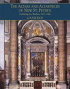 The altars and altarpieces of new St. Peter's : outfitting the Basilica, 1621-1666