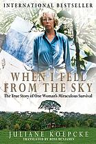 When I fell from the sky : the true story of one woman's miraculous survival