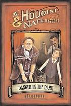 Danger in the dark : a Houdini & Nate mystery