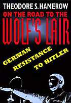 On the road to the wolf's lair : German resistance to Hitler
