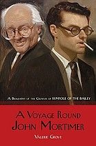 A voyage round John MortimerA voyage round John Mortimer : a biography of the creator of Rumpole of the Bailey
