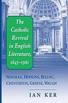 Catholic revival in English literature, 1845-1961 : Newman, Hopkins, Belloc, Chesterton, Greene, Waugh