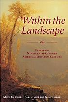 Within the landscape : essays on nineteenth-century American art and culture