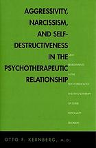 Aggressivity, narcissism, and self-destructiveness in the psychotherapeutic relationship : new developments in the psychopathology and psychotherapy of severe personality disorders