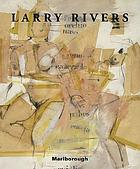 Larry Rivers : paintings and drawings: 1951-2001 ; May 3-June 4, 2005
